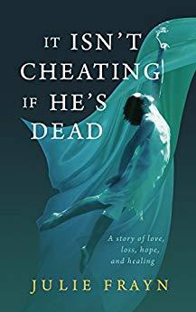 Julie It Isn't Cheating If He's Dead